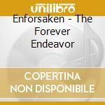 Enforsaken - The Forever Endeavor cd musicale di ENFORSAKEN