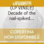 (LP VINILE) Decade of the nail-spiked bat lp vinile