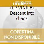 (LP VINILE) Descent into chaos lp vinile