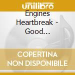 Engines Heartbreak - Good Drinks,good Butts,good.. cd musicale di HEARTBREAK ENGINES