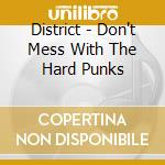 District - Don't Mess With The Hard Punks cd musicale di DISTRICT