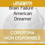 American dreamer cd musicale di Failure Brain