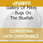 Gallery Of Mites - Bugs On The Bluefish cd musicale di GALLERY OF MITES