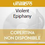VIOLENT EPIPHANY cd musicale di ICEPICK