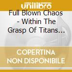 WITHIN THE GRASP OF TITANS cd musicale di FULL BLOWN CHAOS