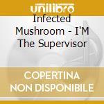 I'm the supervisor cd musicale di Mushroom Infected