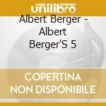 ALBERT BERGER'S 5 cd musicale di ALBERT BERGER
