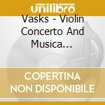 Vasks - Violin Concerto And Musica Dolorosa And cd musicale