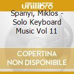 Spanyi, Miklos - Solo Keyboard Music Vol 11 cd musicale di C.p.e. Bach