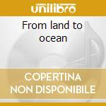 From land to ocean cd musicale