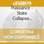 Puissance - State Collapse            .. cd musicale di PUISSANCE