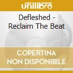 Defleshed - Reclaim The Beat cd musicale di DEFLESHED