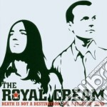 Royal Cream, The - Death Is Not A Destination, It's A State cd musicale di The Royal cream