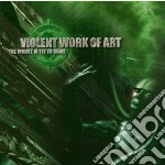 Violent Work Of Art - The Worst Is Yet To Come cd musicale di Violent work of art