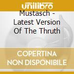 Mustasch - Latest Version Of The Thruth cd musicale di MUSTASCH