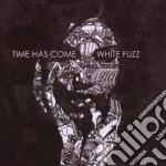 Time Has Come - White Fuzz cd musicale di TIME HAS COME