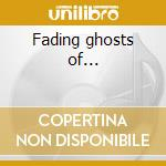 Fading ghosts of... cd musicale di Agents of mercy