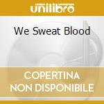 WE SWEAT BLOOD cd musicale di JONES DANKO