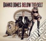 Danko Jones - Below The Belt cd musicale di Jones Danko