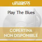 PLAY THE BLUES cd musicale di JONES DANKO