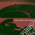 Last Days Of April - Last Days Of April cd musicale di LAST DAYS OF APRIL