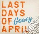 Last Days Of April - Gooey cd musicale di LAST DAYS OF APRIL