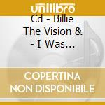 CD - BILLIE THE VISION & - I WAS UNPOPOLAR IN SCHOOL... cd musicale di BILLIE THE VISION &