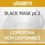 BLACK MASK pt.2 cd musicale di INT'L NOISE CONSPIRACY