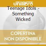Teenage Idols - Something Wicked cd musicale di Idols Teenage