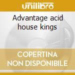 Advantage acid house kings cd musicale di Acid house kings