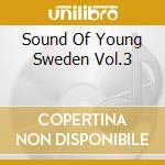 Sound Of Young Sweden Vol.3 - V/A Vol.3 cd musicale di Artisti Vari