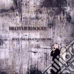 Brotherhood - Turn The Gold To Chrome cd musicale di Brotherhood