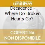 Decadence - Where Do Broken Hearts Go? cd musicale di DECADENCE