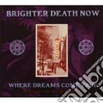 Brighter Death Now - Where Dreams Come cd musicale di BRIGHTER DEATH NOW