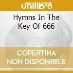 HYMNS IN THE KEY OF 666                   cd musicale di HELLSONGS
