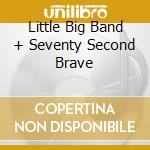 LITTLE BIG BAND + SEVENTY SECOND BRAVE cd musicale di KEEF HARTLEY BAND