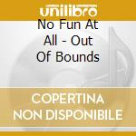 No Fun At All - Out Of Bounds cd musicale di NO FUN AT ALL