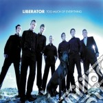 Liberator - Too Much Of Everything cd musicale di LIBERATOR