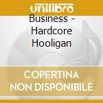 Business - Hardcore Hooligan cd musicale di BUSINESS
