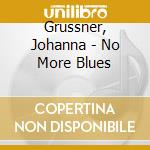 Grussner, Johanna - No More Blues cd musicale di Johanna Gruessner