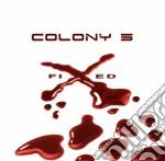 Colony 5 - Fixed cd musicale di COLONY 5
