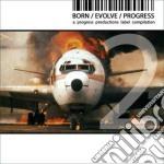 BORN/EVOLVE/PROGRESS VOL.2                cd musicale di Artisti Vari