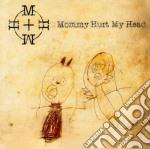 Mommy Hurt My Head - Mommy Hurt My Head cd musicale di MOMMY HURT MY HEAD