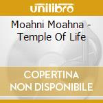 Moahni Moahna - Temple Of Life cd musicale di Moahna Moahni