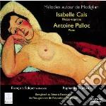 Mélodies Autour De Modignani  - Palloc Antoine  Pf/isabelle Cals, Mezzosoprano  François Salque, Violoncello  Raphaëlle Truchot, Flauto Traversiere cd musicale di Miscellanee
