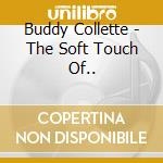 Buddy Collette - The Soft Touch Of... cd musicale di COLLETTE BUDDY