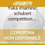 Yuka imamine: schubert competition '93 cd musicale di Imamine y. -vv.aa.
