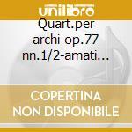 Quart.per archi op.77 nn.1/2-amati q. cd musicale di Haydn
