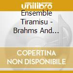 Ensemble Tiramisu - Brahms And Friends Vol. 4 cd musicale di Brahms/herzogenberg