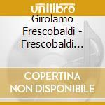 Frescobaldi Heritage 1 cd musicale di MARCON ANDREA